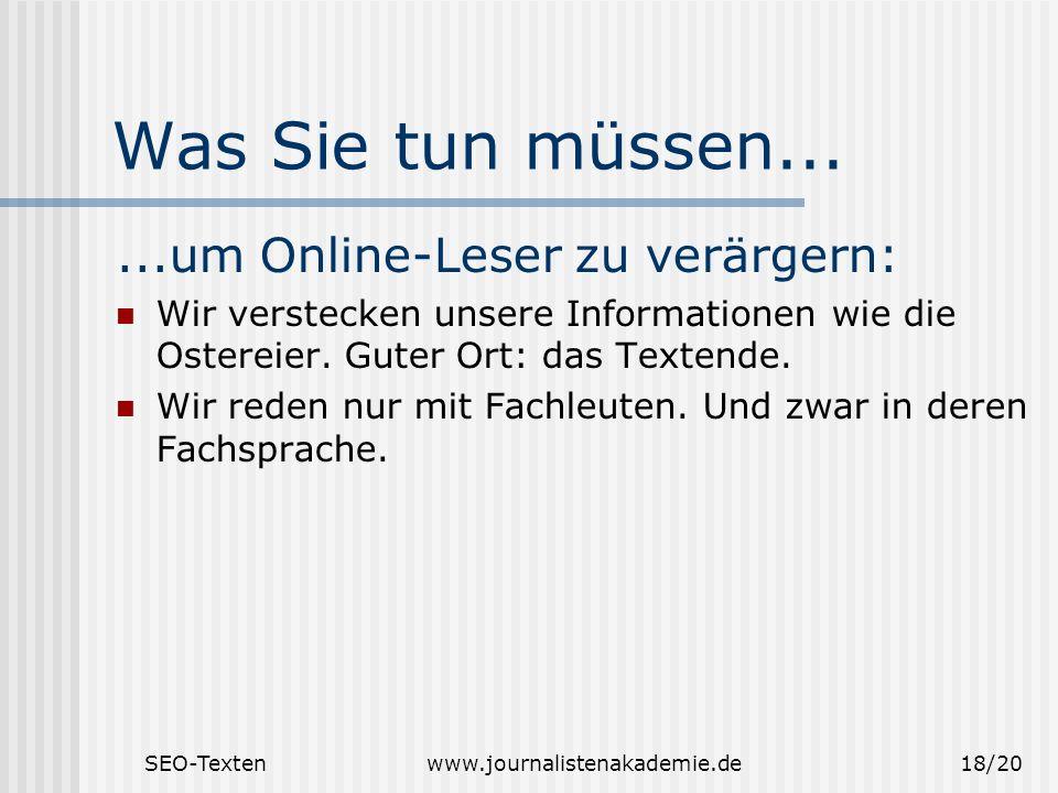 SEO-Textenwww.journalistenakademie.de18/20 Was Sie tun müssen......um Online-Leser zu verärgern: Wir verstecken unsere Informationen wie die Ostereier.