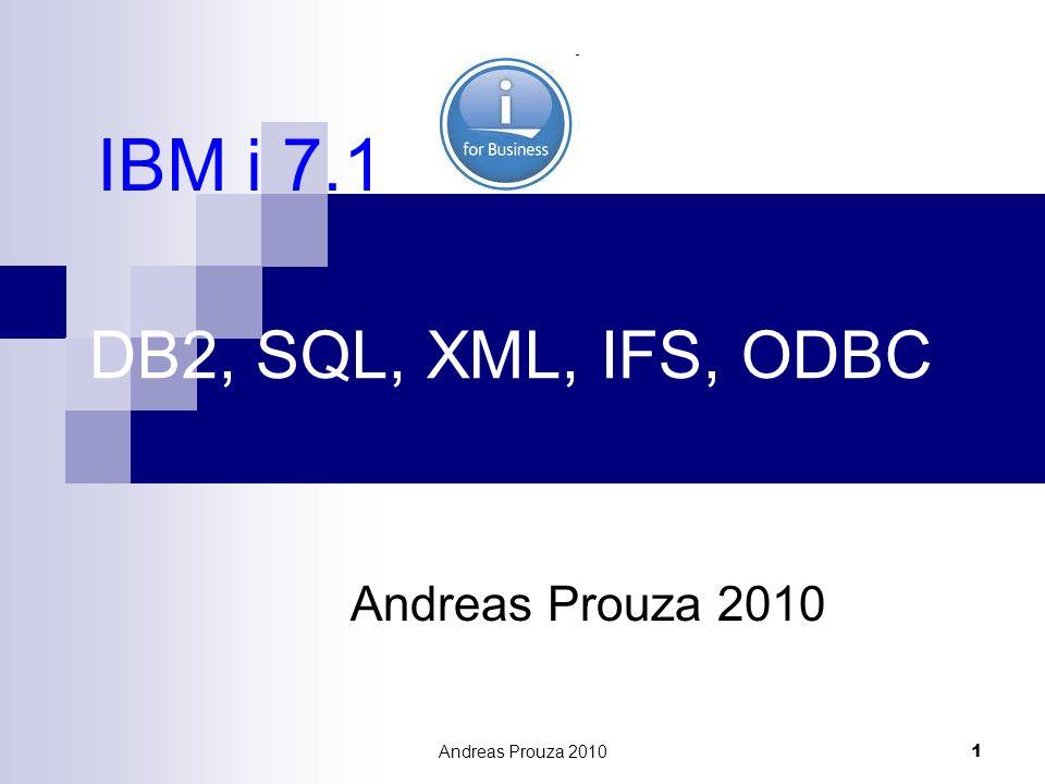 Andreas Prouza 2010 1 DB2, SQL, XML, IFS, ODBC Andreas Prouza 2010 IBM i 7.1