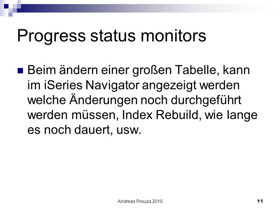 Andreas Prouza 201011 Progress status monitors Beim ändern einer großen Tabelle, kann im iSeries Navigator angezeigt werden welche Änderungen noch dur
