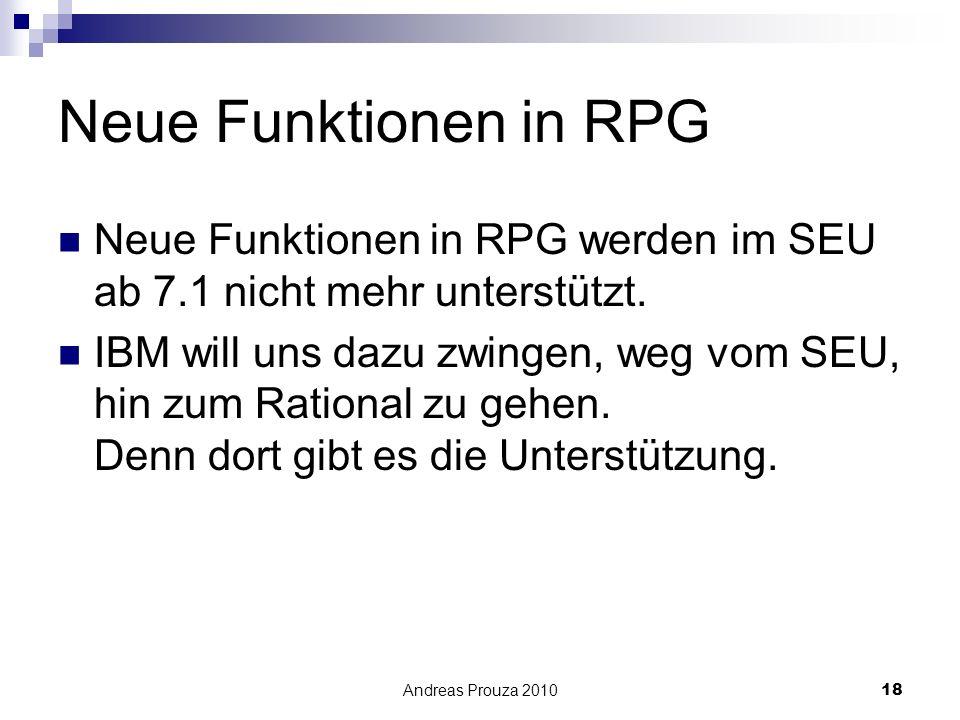 Andreas Prouza 201018 Neue Funktionen in RPG Neue Funktionen in RPG werden im SEU ab 7.1 nicht mehr unterstützt. IBM will uns dazu zwingen, weg vom SE