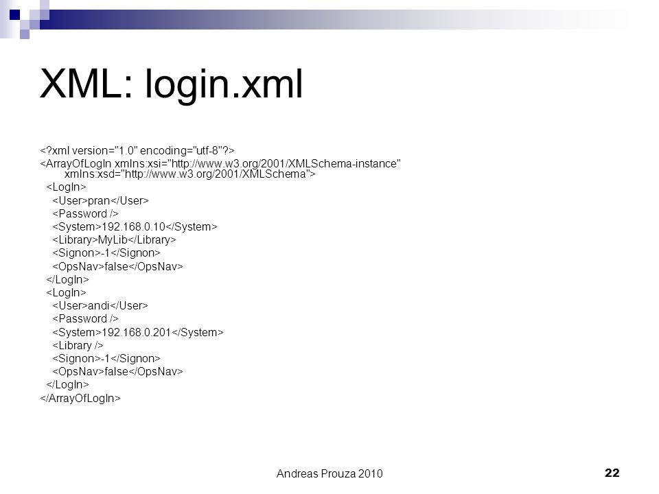 Andreas Prouza 201022 XML: login.xml pran 192.168.0.10 MyLib false andi 192.168.0.201 false