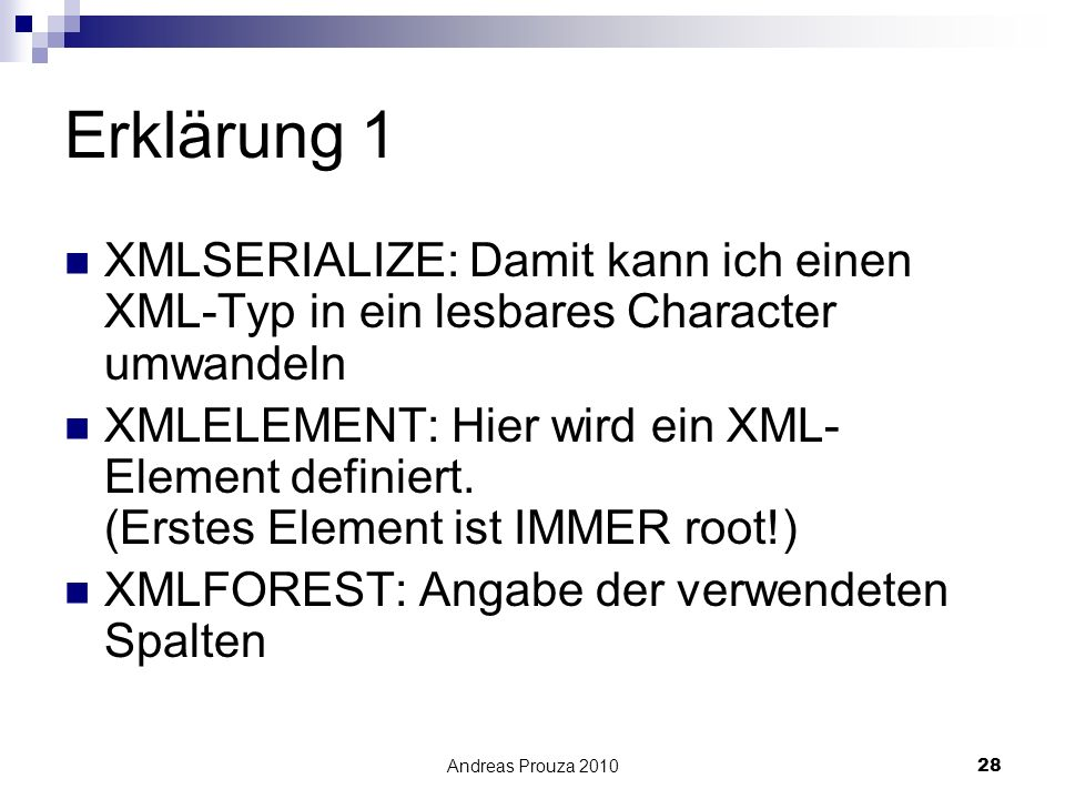 Andreas Prouza 201028 Erklärung 1 XMLSERIALIZE: Damit kann ich einen XML-Typ in ein lesbares Character umwandeln XMLELEMENT: Hier wird ein XML- Elemen