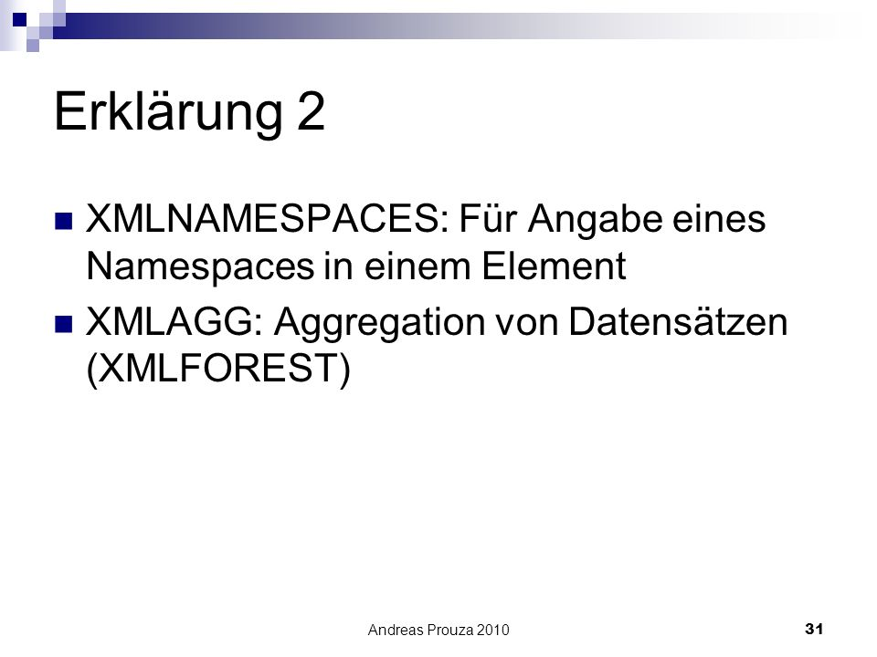 Andreas Prouza 201031 Erklärung 2 XMLNAMESPACES: Für Angabe eines Namespaces in einem Element XMLAGG: Aggregation von Datensätzen (XMLFOREST)