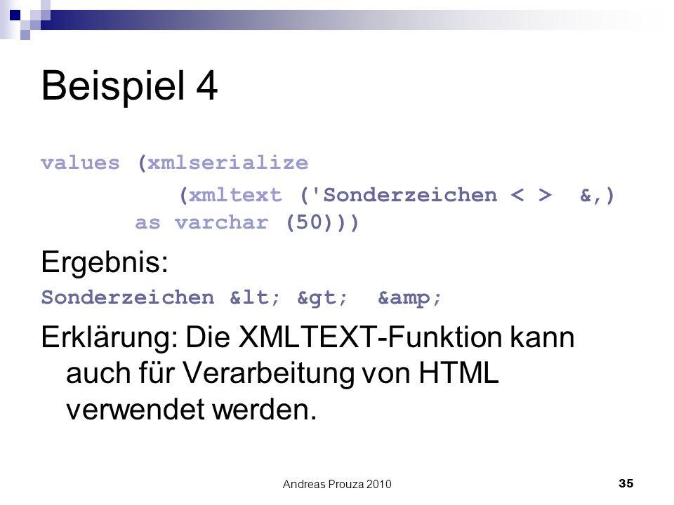 Andreas Prouza 201035 Beispiel 4 values (xmlserialize (xmltext ('Sonderzeichen &) as varchar (50))) Ergebnis: Sonderzeichen < > & Erklärung: