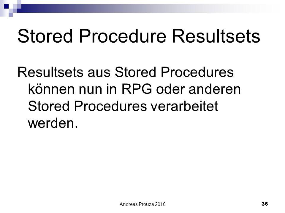 Andreas Prouza 201036 Stored Procedure Resultsets Resultsets aus Stored Procedures können nun in RPG oder anderen Stored Procedures verarbeitet werden