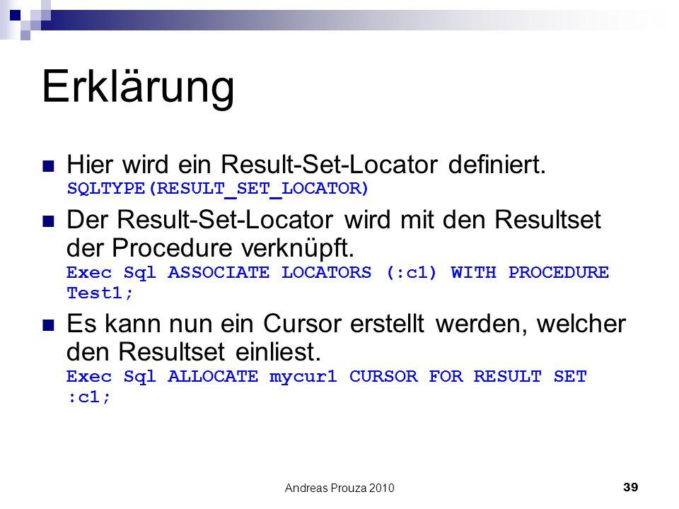 Andreas Prouza 201039 Erklärung Hier wird ein Result-Set-Locator definiert. SQLTYPE(RESULT_SET_LOCATOR) Der Result-Set-Locator wird mit den Resultset