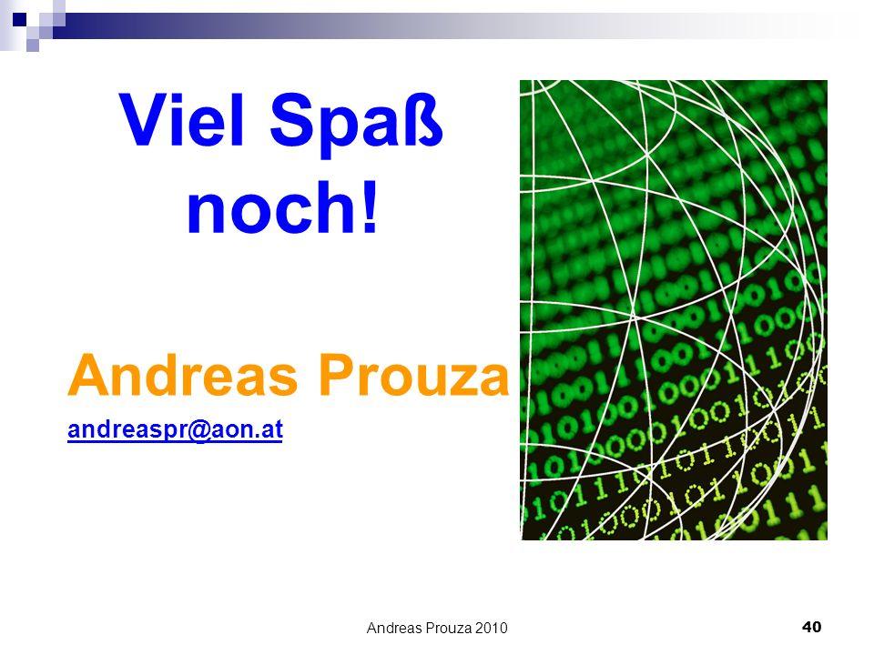 Andreas Prouza 201040 Viel Spaß noch! Andreas Prouza andreaspr@aon.at