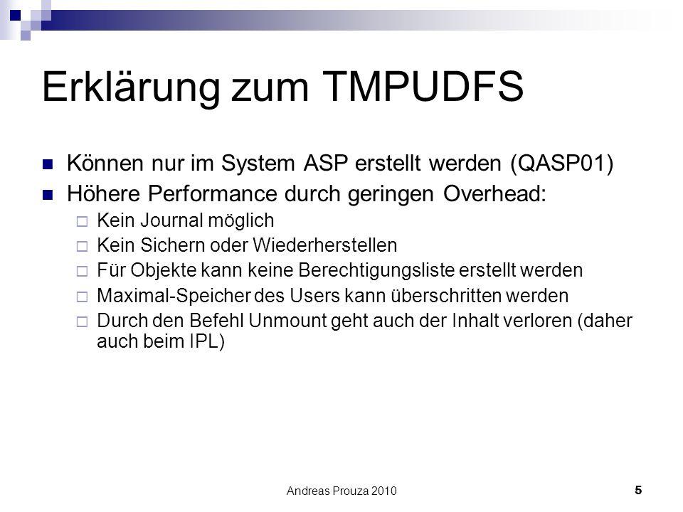 Andreas Prouza 20105 Erklärung zum TMPUDFS Können nur im System ASP erstellt werden (QASP01) Höhere Performance durch geringen Overhead: Kein Journal