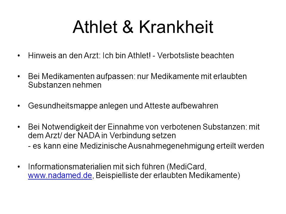 Athlet & Krankheit Hinweis an den Arzt: Ich bin Athlet! - Verbotsliste beachten Bei Medikamenten aufpassen: nur Medikamente mit erlaubten Substanzen n