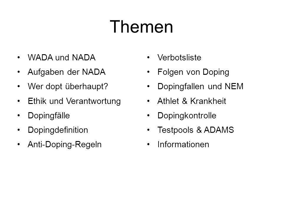 Themen WADA und NADA Aufgaben der NADA Wer dopt überhaupt? Ethik und Verantwortung Dopingfälle Dopingdefinition Anti-Doping-Regeln Verbotsliste Folgen