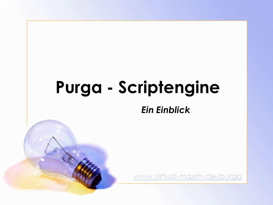 Purga - Scriptengine www.virtual-maxim.de/purga Ein Einblick