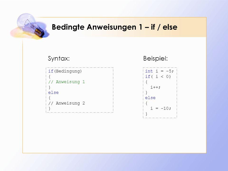 Bedingte Anweisungen 2 – elseif int i = -5; if( i < 0) { i++; } elseif( i > 0 and i < 12) { i = -10; } else { i = 20; } if(Bedingung) { // Anweisung 1 } elseif { // Anweisung 2 } Beispiel:Syntax: