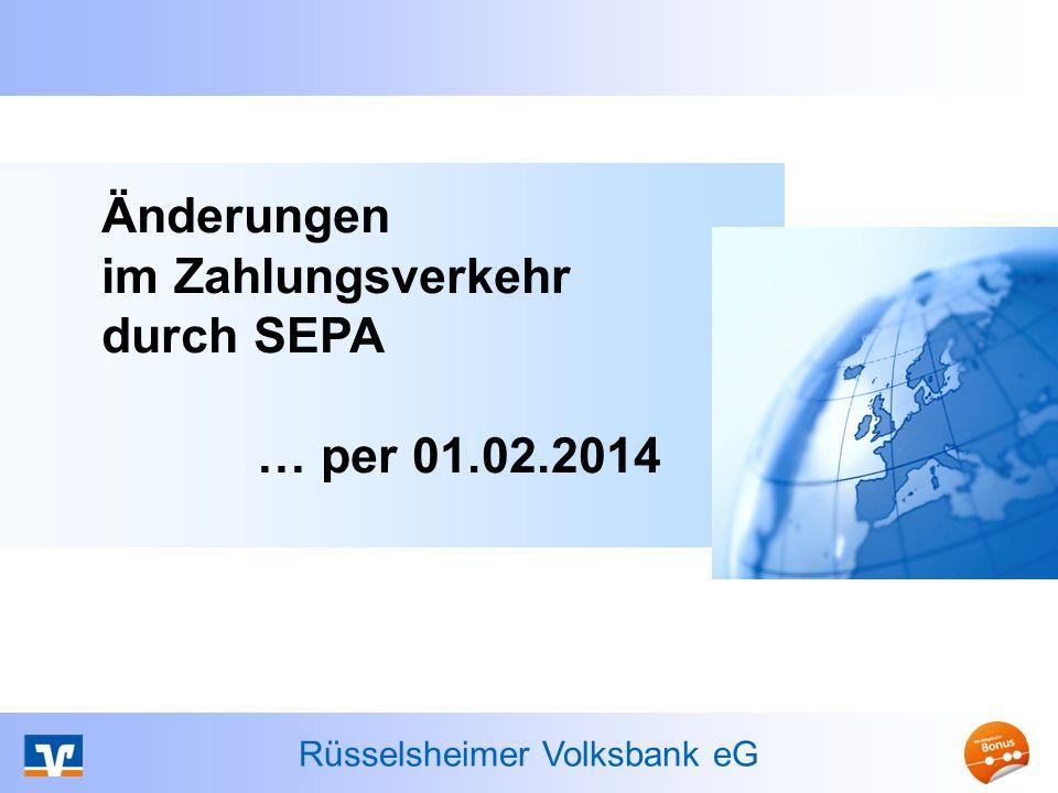 Rüsselsheimer Volksbank eG Änderungen im Zahlungsverkehr durch SEPA … per 01.02.2014
