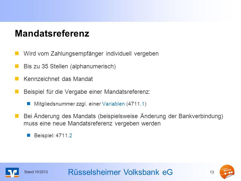Rüsselsheimer Volksbank eG Mandatsreferenz Wird vom Zahlungsempfänger individuell vergeben Bis zu 35 Stellen (alphanumerisch) Kennzeichnet das Mandat Beispiel für die Vergabe einer Mandatsreferenz: Mitgliedsnummer zzgl.