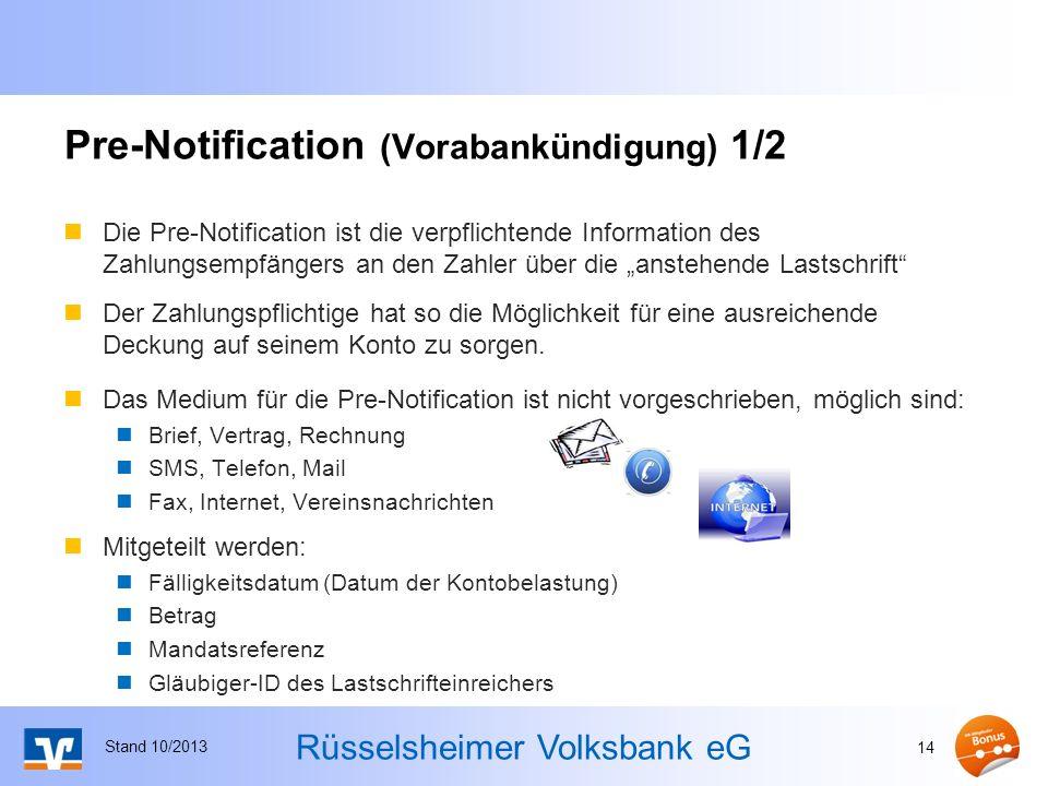 Rüsselsheimer Volksbank eG Die Pre-Notification ist die verpflichtende Information des Zahlungsempfängers an den Zahler über die anstehende Lastschrift Der Zahlungspflichtige hat so die Möglichkeit für eine ausreichende Deckung auf seinem Konto zu sorgen.