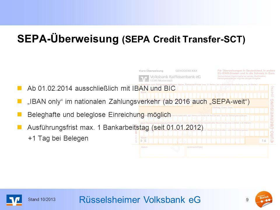 Rüsselsheimer Volksbank eG SEPA-Überweisung (SEPA Credit Transfer-SCT) Ab 01.02.2014 ausschließlich mit IBAN und BIC IBAN only im nationalen Zahlungsverkehr (ab 2016 auch SEPA-weit) Beleghafte und beleglose Einreichung möglich Ausführungsfrist max.