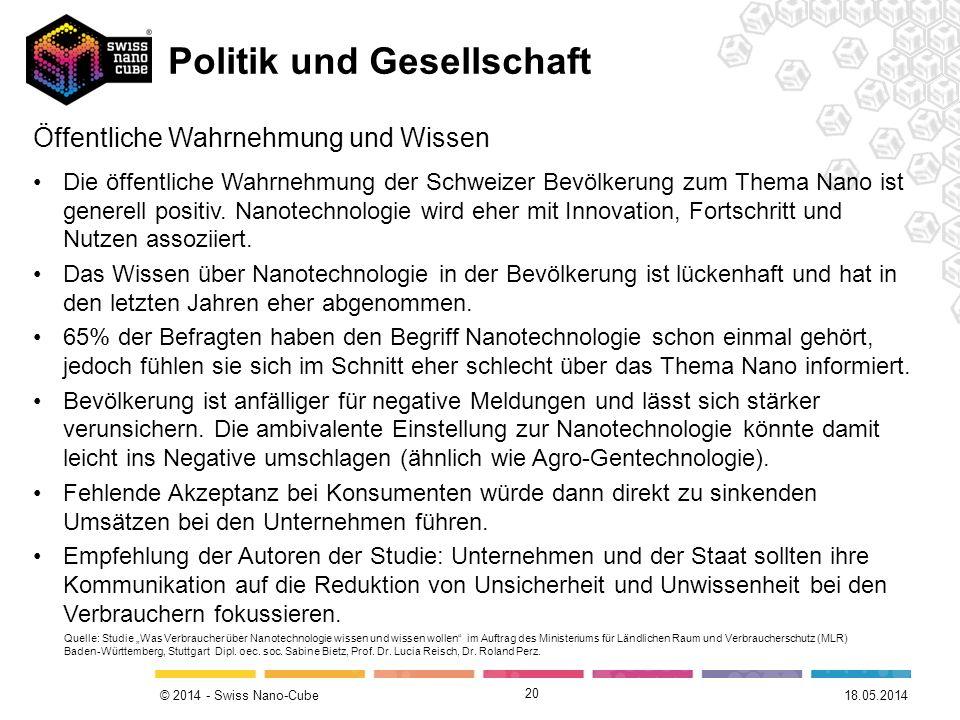 © 2014 - Swiss Nano-Cube 20 18.05.2014 Öffentliche Wahrnehmung und Wissen Die öffentliche Wahrnehmung der Schweizer Bevölkerung zum Thema Nano ist gen