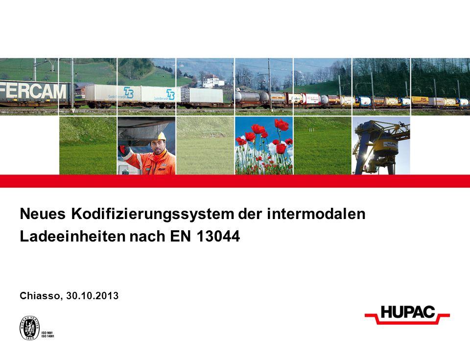 Neues Kodifizierungssystem der intermodalen Ladeeinheiten nach EN 13044 Chiasso, 30.10.2013