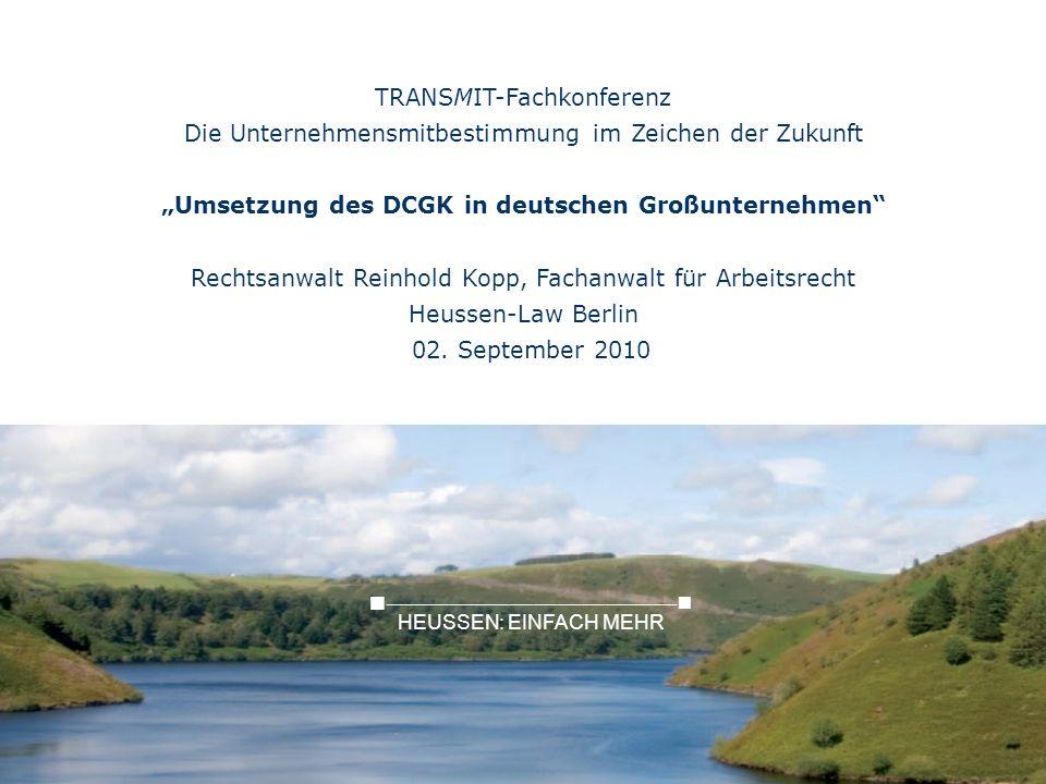 TRANSMIT-Fachkonferenz Die Unternehmensmitbestimmung im Zeichen der Zukunft Umsetzung des DCGK in deutschen Großunternehmen Rechtsanwalt Reinhold Kopp, Fachanwalt für Arbeitsrecht Heussen-Law Berlin 02.