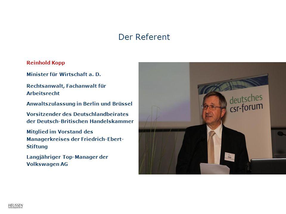 Der Referent Reinhold Kopp Minister für Wirtschaft a. D. Rechtsanwalt, Fachanwalt für Arbeitsrecht Anwaltszulassung in Berlin und Brüssel Vorsitzender