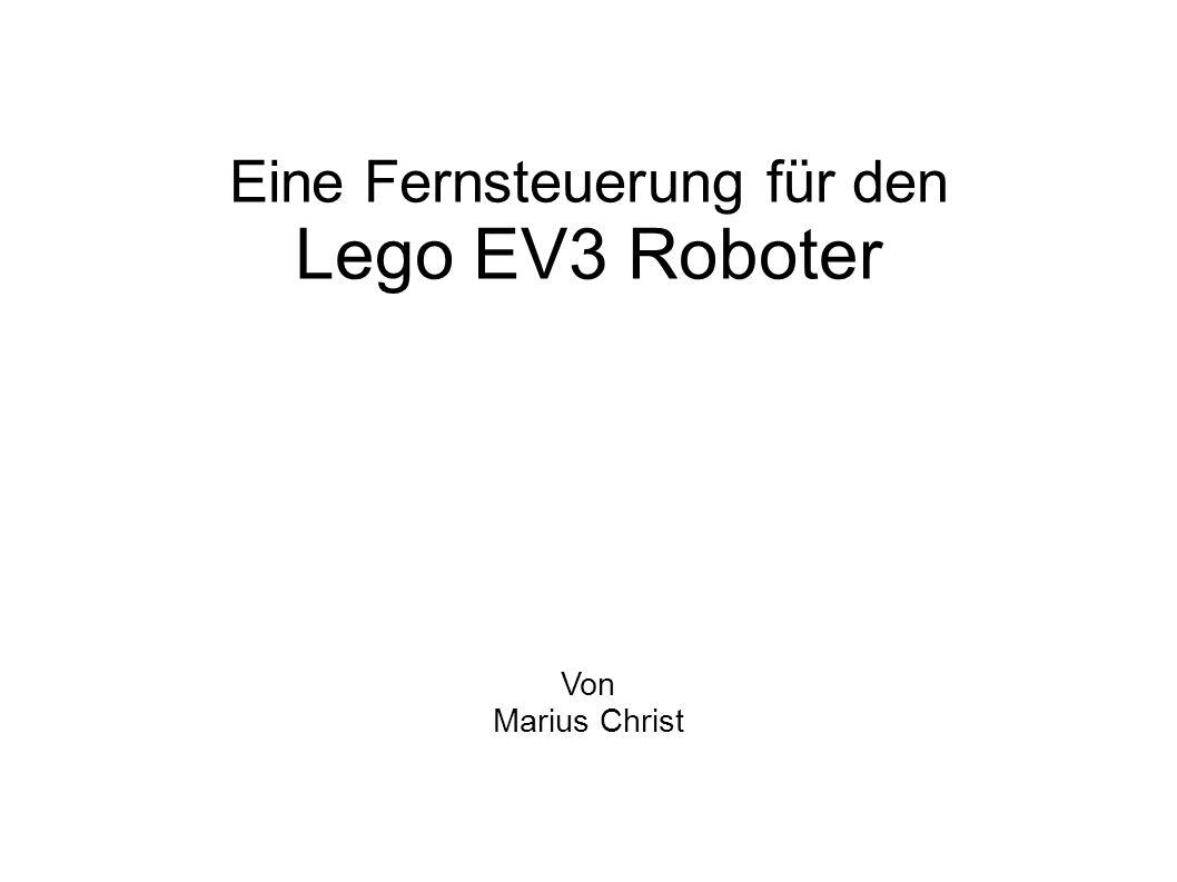 Eine Fernsteuerung für den Lego EV3 Roboter Von Marius Christ
