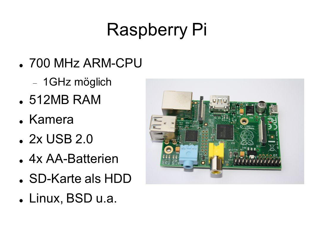 Raspberry Pi 700 MHz ARM-CPU 1GHz möglich 512MB RAM Kamera 2x USB 2.0 4x AA-Batterien SD-Karte als HDD Linux, BSD u.a.