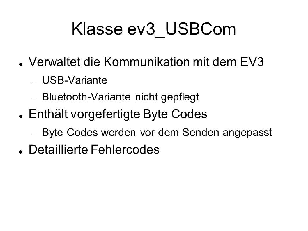 Klasse ev3_USBCom Verwaltet die Kommunikation mit dem EV3 USB-Variante Bluetooth-Variante nicht gepflegt Enthält vorgefertigte Byte Codes Byte Codes w