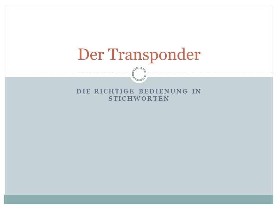 DIE RICHTIGE BEDIENUNG IN STICHWORTEN Der Transponder