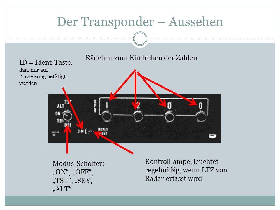 Der SQUAWK im Flugfunk Fluglotse nennt dem Piloten einen Transponder- Code (D-EBZP SQUAWK 2334) Pilot dreht den Code an den Rädchen ein und wiederholt D-EBZP SQUAWK 2334 (dient der Kontrolle) Nun erscheint der Code 2334 neben dem Flugzeugsymbol auf dem Radarschirm und der Lotse kann das LFZ eindeutig identifizieren.