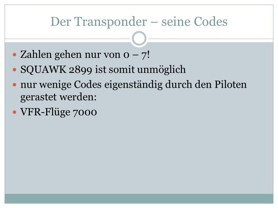 Der Transponder – seine Codes Zahlen gehen nur von 0 – 7! SQUAWK 2899 ist somit unmöglich nur wenige Codes eigenständig durch den Piloten gerastet wer