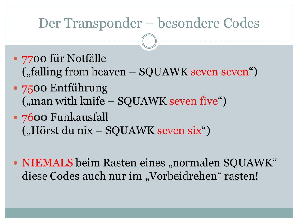 Der Transponder – besondere Codes 7700 für Notfälle (falling from heaven – SQUAWK seven seven) 7500 Entführung (man with knife – SQUAWK seven five) 76