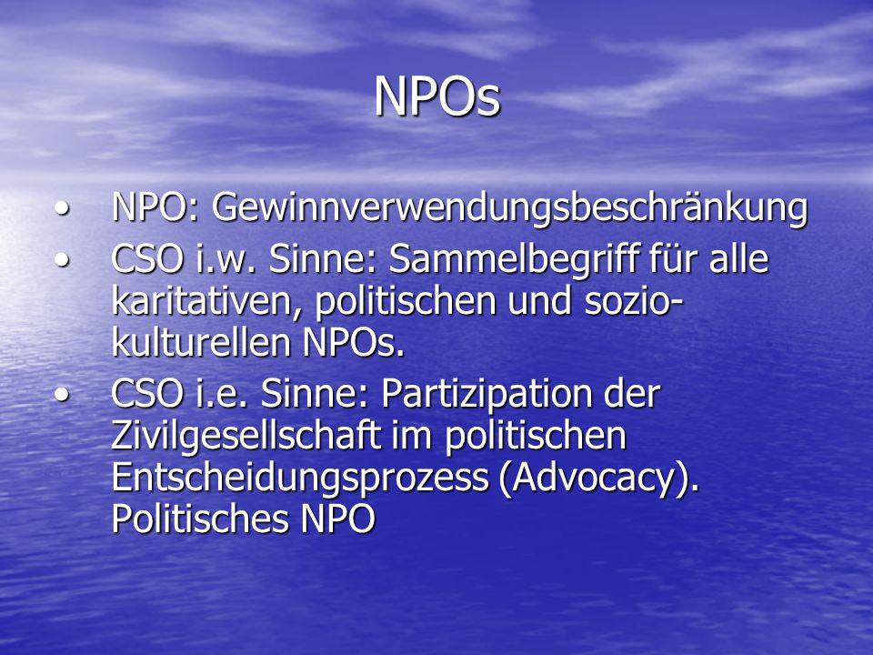 NPOs NPO: GewinnverwendungsbeschränkungNPO: Gewinnverwendungsbeschränkung CSO i.w. Sinne: Sammelbegriff für alle karitativen, politischen und sozio- k