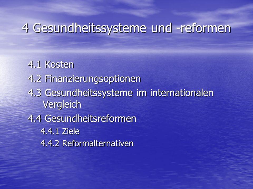 4 Gesundheitssysteme und -reformen 4.1 Kosten 4.2 Finanzierungsoptionen 4.3 Gesundheitssysteme im internationalen Vergleich 4.4 Gesundheitsreformen 4.