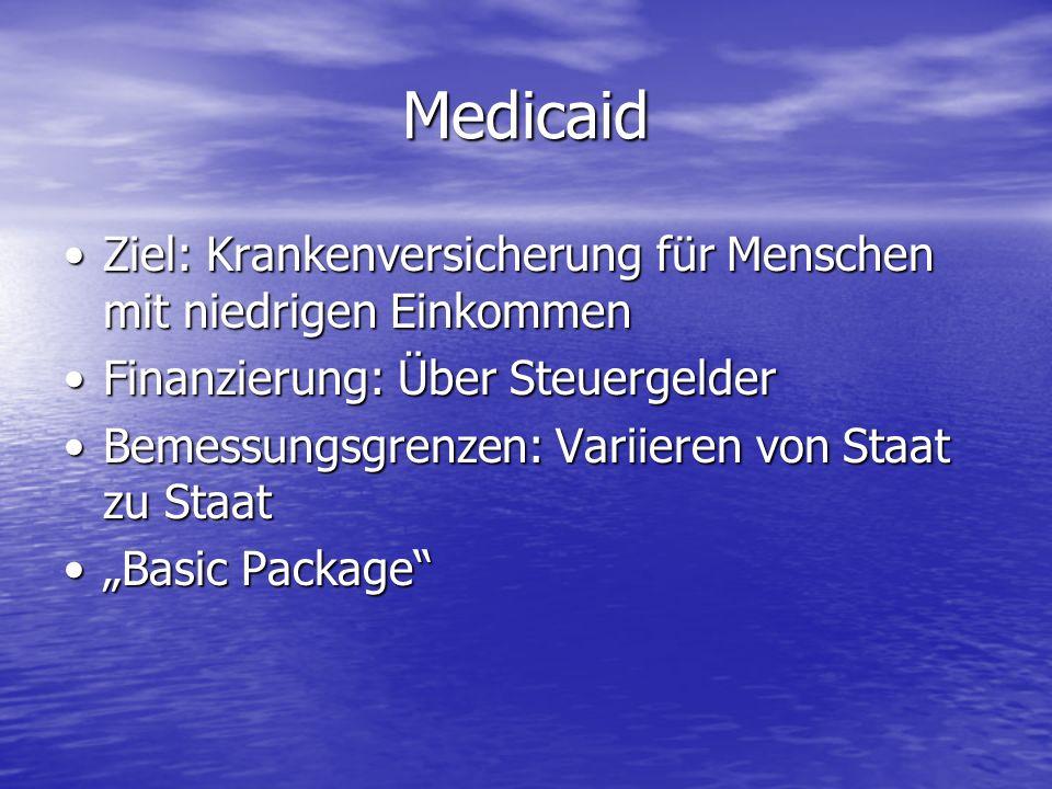 Medicaid Ziel: Krankenversicherung für Menschen mit niedrigen EinkommenZiel: Krankenversicherung für Menschen mit niedrigen Einkommen Finanzierung: Üb