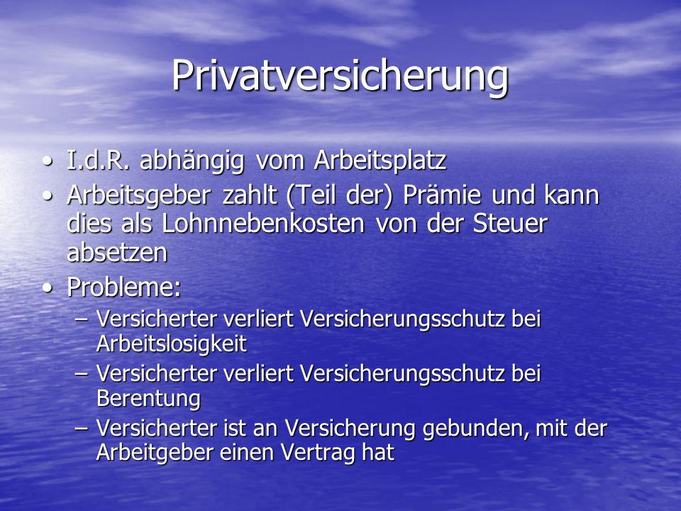 Privatversicherung I.d.R. abhängig vom ArbeitsplatzI.d.R. abhängig vom Arbeitsplatz Arbeitsgeber zahlt (Teil der) Prämie und kann dies als Lohnnebenko