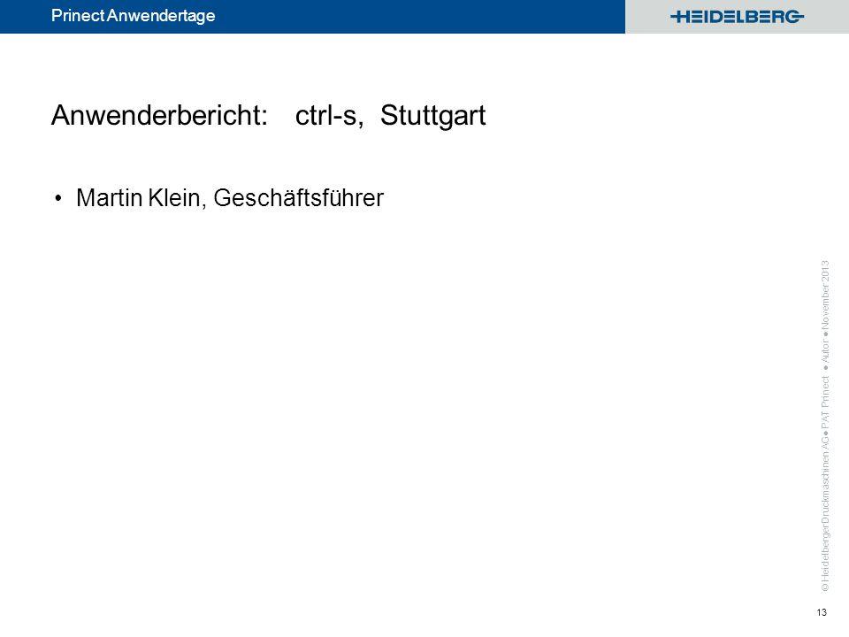 © Heidelberger Druckmaschinen AG Prinect Anwendertage Anwenderbericht: ctrl-s, Stuttgart Martin Klein, Geschäftsführer PAT Prinect Autor November 2013