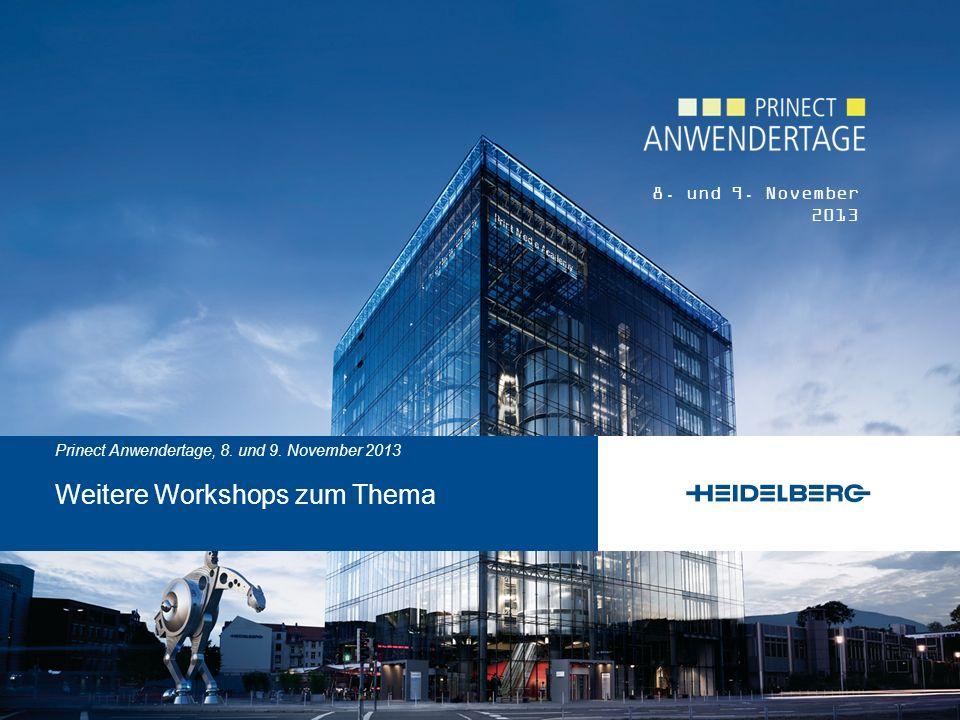 © Heidelberger Druckmaschinen AG Prinect Anwendertage 8. und 9. November 2013 Prinect Anwendertage, 8. und 9. November 2013 Weitere Workshops zum Them