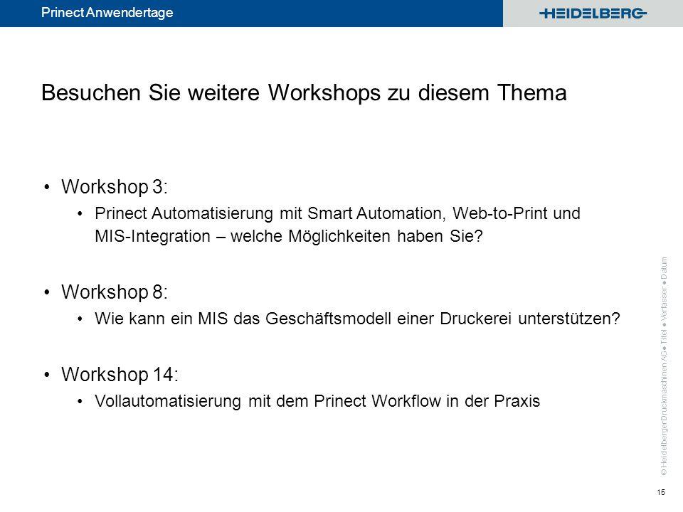 © Heidelberger Druckmaschinen AG Prinect Anwendertage Besuchen Sie weitere Workshops zu diesem Thema Workshop 3: Prinect Automatisierung mit Smart Aut