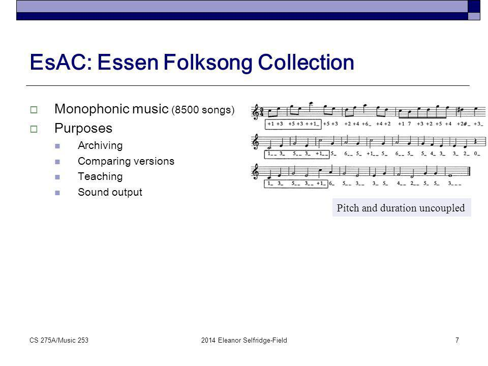 EsAC: Essen Folksong Collection Monophonic music (8500 songs) Purposes Archiving Comparing versions Teaching Sound output Contributions Earliest model of computer analysis (Leppig, 1987) CS 275A/Music 2532014 Eleanor Selfridge-Field8 Pitch and duration uncoupled R: nearest matches for Mozart trio