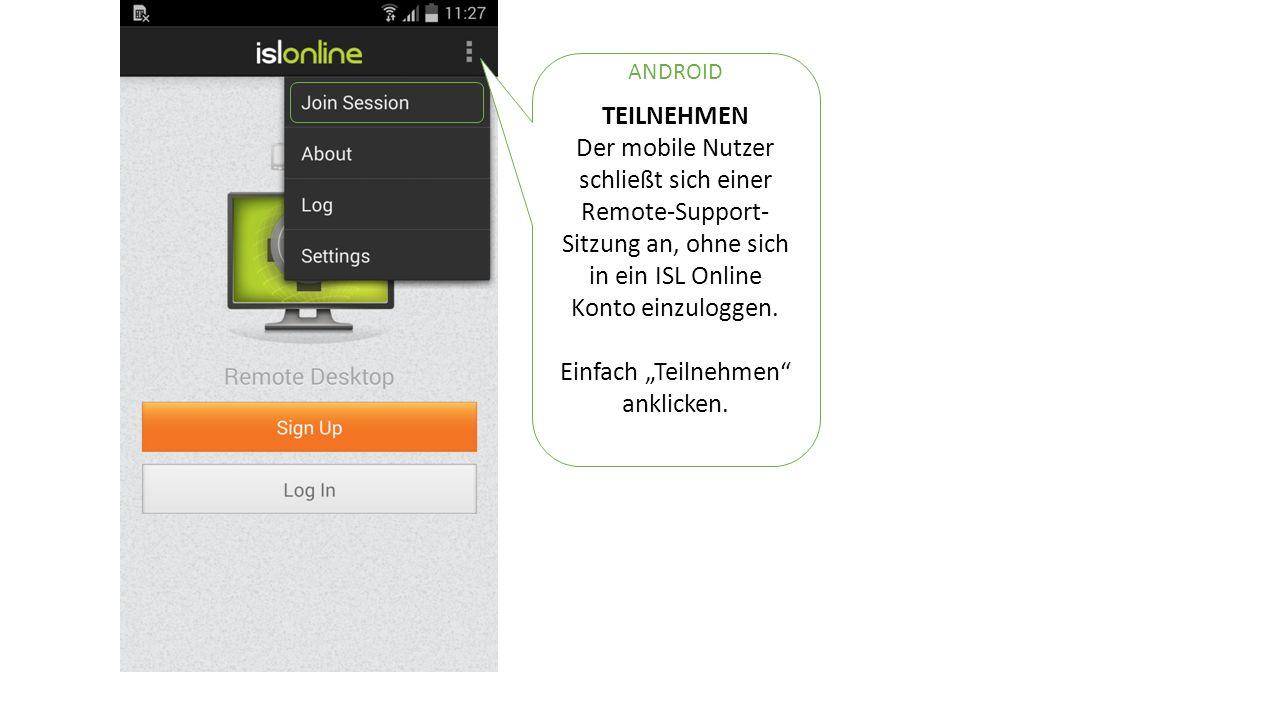 TEILNEHMEN Der mobile Nutzer schließt sich einer Remote-Support- Sitzung an, ohne sich in ein ISL Online Konto einzuloggen.