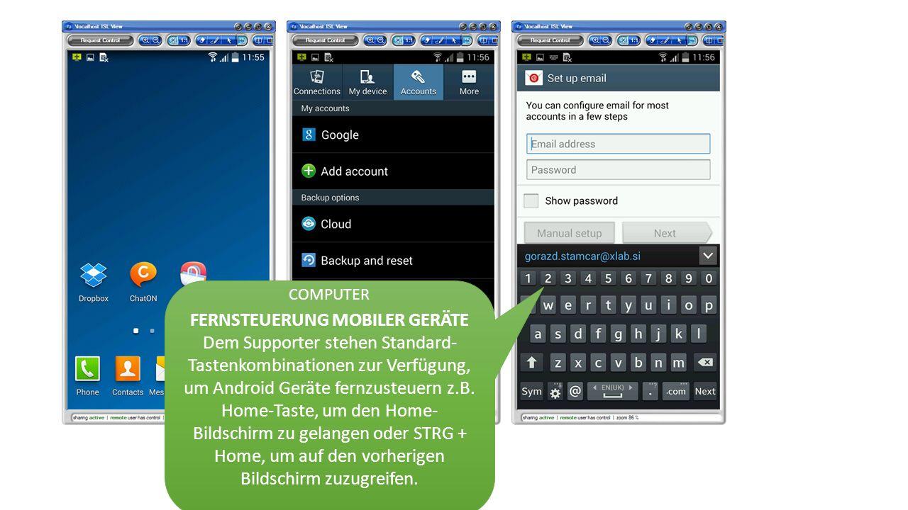 FERNSTEUERUNG MOBILER GERÄTE Dem Supporter stehen Standard- Tastenkombinationen zur Verfügung, um Android Geräte fernzusteuern z.B.