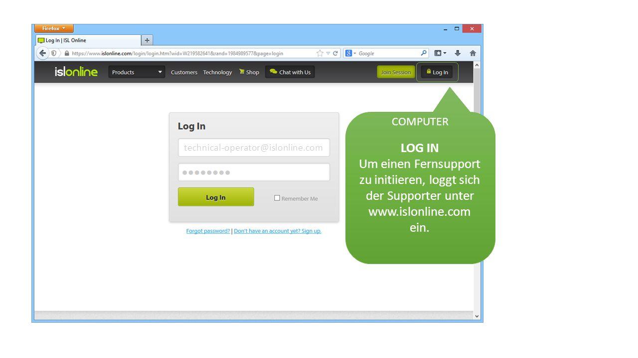 technical-operator@islonline.com LOG IN Um einen Fernsupport zu initiieren, loggt sich der Supporter unter www.islonline.com ein.