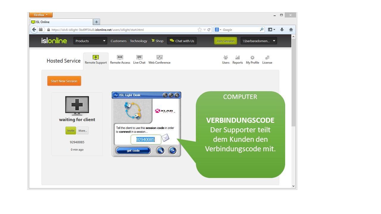 VERBINDUNGSCODE Der Supporter teilt dem Kunden den Verbindungscode mit. COMPUTER