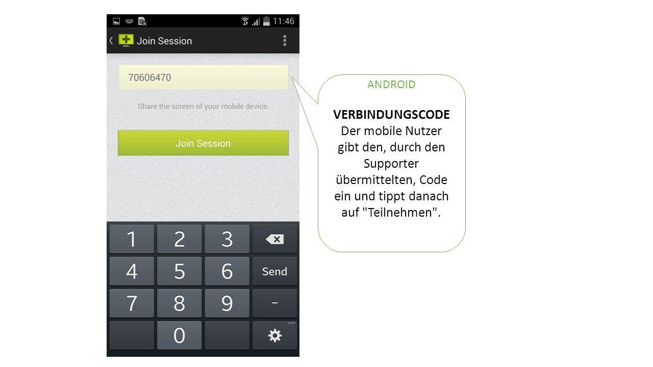VERBINDUNGSCODE Der mobile Nutzer gibt den, durch den Supporter übermittelten, Code ein und tippt danach auf Teilnehmen .