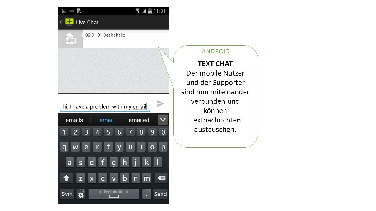 TEXT CHAT Der mobile Nutzer und der Supporter sind nun miteinander verbunden und können Textnachrichten austauschen.