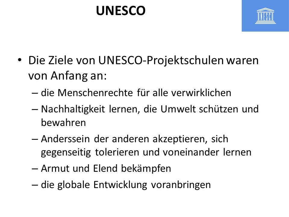 Die Ziele von UNESCO-Projektschulen waren von Anfang an: – die Menschenrechte für alle verwirklichen – Nachhaltigkeit lernen, die Umwelt schützen und