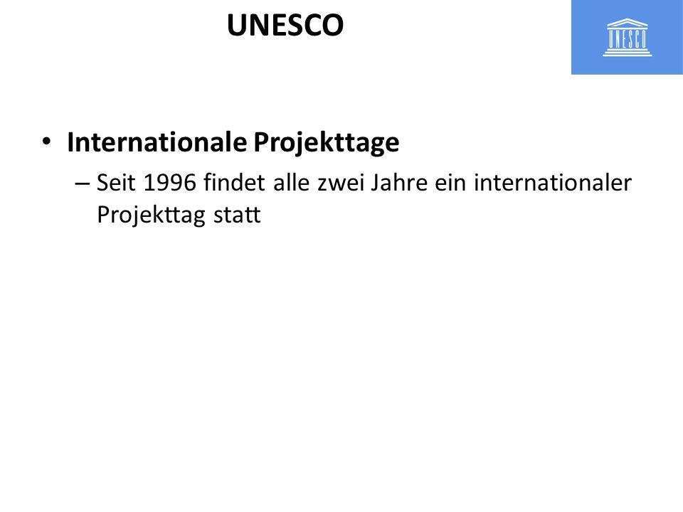 Internationale Projekttage – Seit 1996 findet alle zwei Jahre ein internationaler Projekttag statt UNESCO