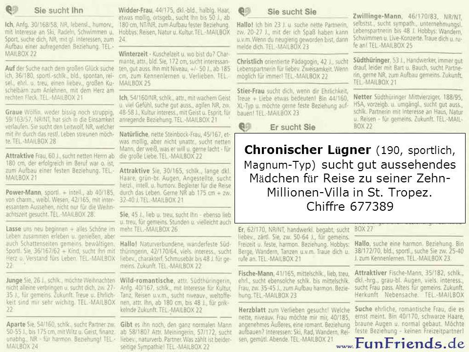 Chronischer L ü gner (190, sportlich, Magnum-Typ) sucht gut aussehendes M ä dchen f ü r Reise zu seiner Zehn- Millionen-Villa in St. Tropez. Chiffre 6
