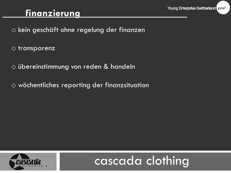 cascada clothing finanzierung o kein geschäft ohne regelung der finanzen o transparenz o übereinstimmung von reden & handeln o wöchentliches reporting der finanzsituation