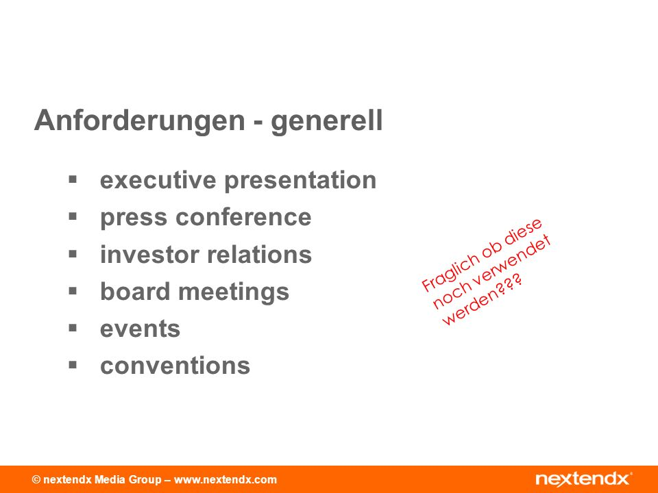 © nextendx Media Group – www.nextendx.com executive presentation press conference investor relations board meetings events conventions Anforderungen - generell Fraglich ob diese noch verwendet werden???